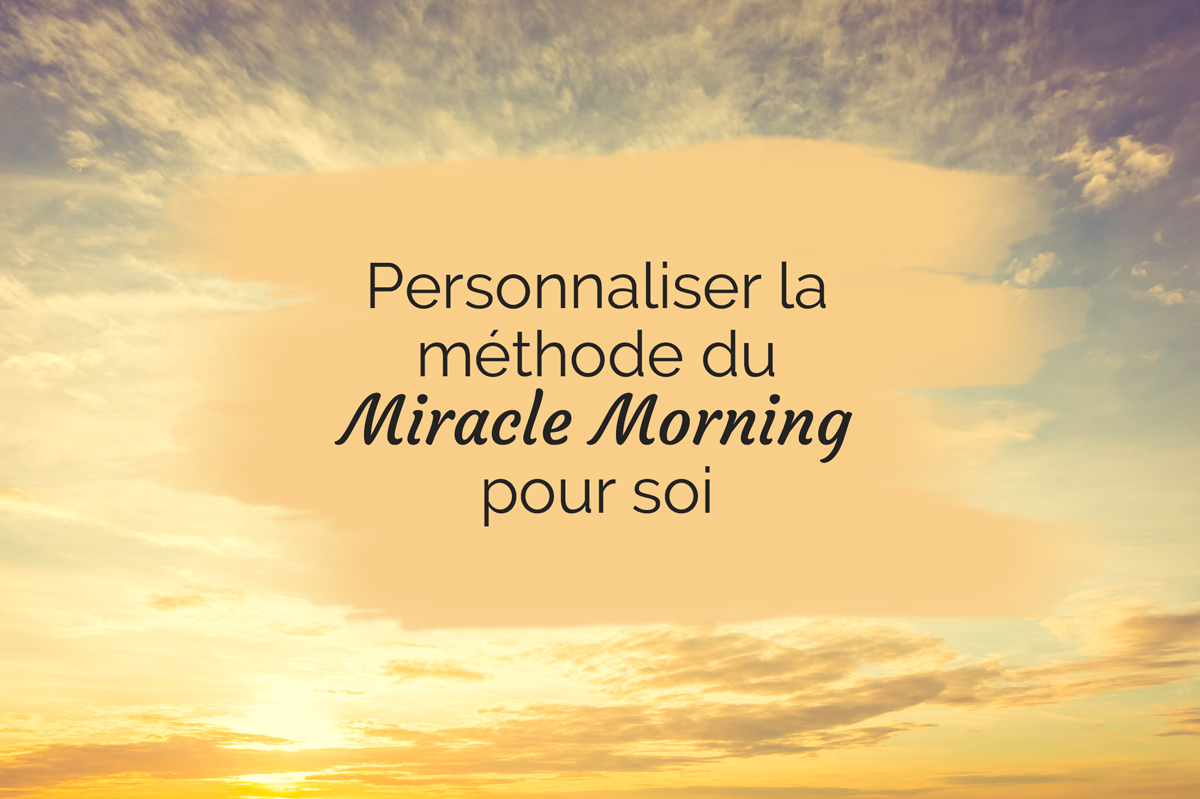 Personnaliser la méthode du Miracle Morning