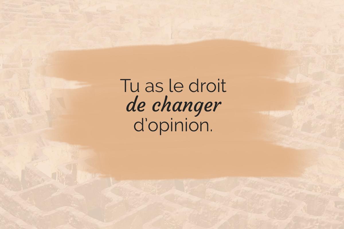 Tu as le droit de changer d'opinion