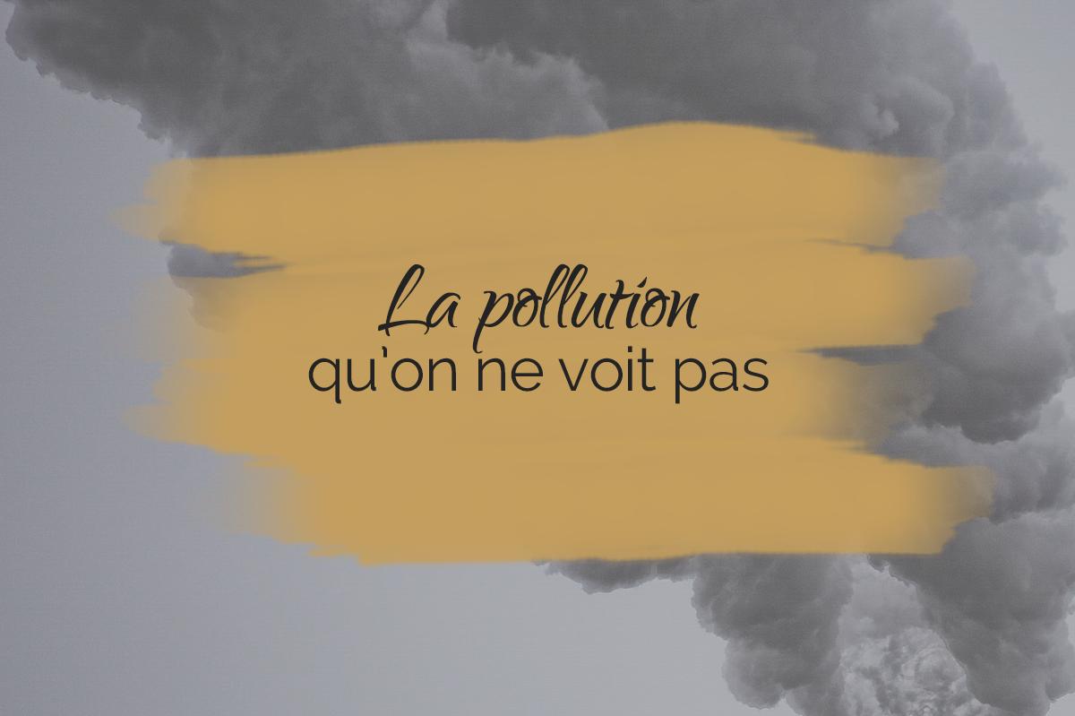 Pollution qui ne se voit pas